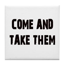 Come and Take Them Tile Coaster