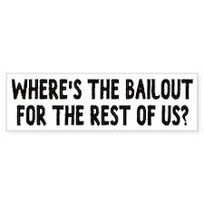 Where's The Bailout? Bumper Bumper Sticker