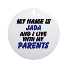 my name is jada and I live with my parents Ornamen