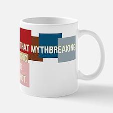 That mythbreaking chic is hot Mug