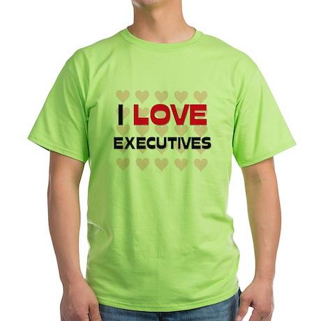 I LOVE EXECUTIVES Green T-Shirt