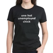 One Hot Unemployed Chick Tee
