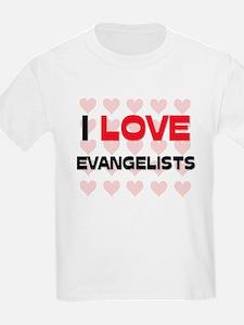 I LOVE EVANGELISTS T-Shirt