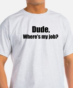 Dude Where's My Job Men's T-Shirt