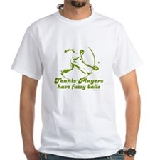 Tennis players have fuzzy balls ~ White T-shirt