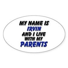 my name is irvin and I live with my parents Sticke