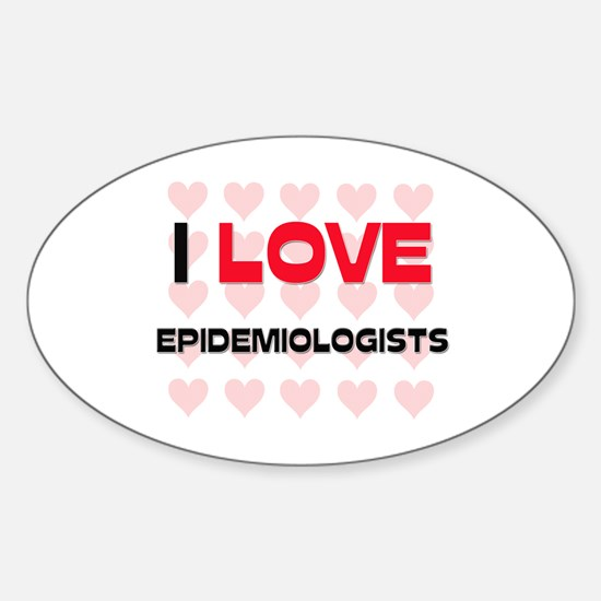 I LOVE EPIDEMIOLOGISTS Oval Decal