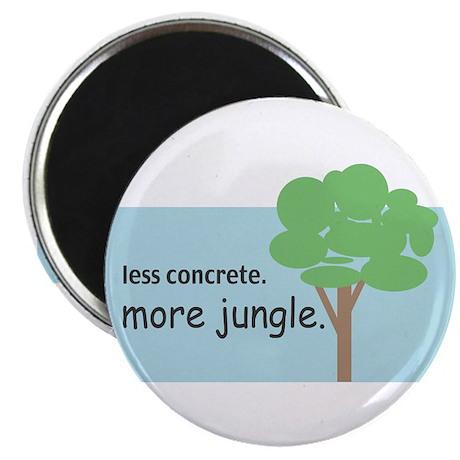 Less Concrete. More Jungle. Magnet