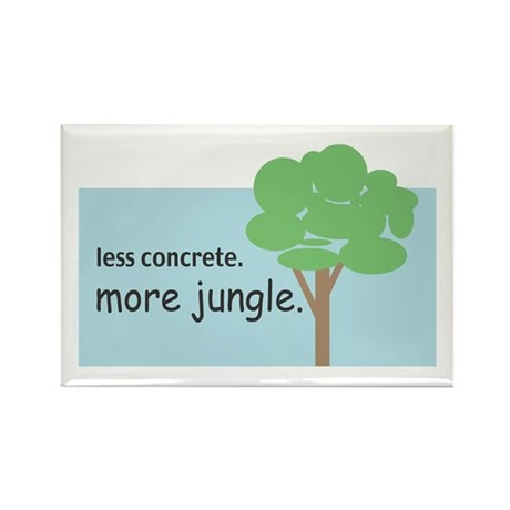 Less Concrete. More Jungle. Rectangle Magnet