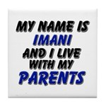 my name is imani and I live with my parents Tile C