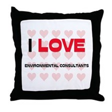 I LOVE ENVIRONMENTAL CONSULTANTS Throw Pillow