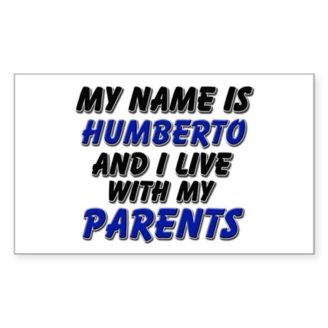my name is humberto and I live with my parents Sti