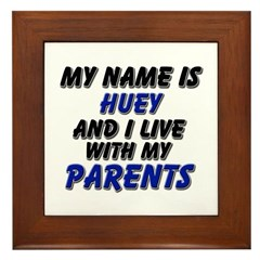 my name is huey and I live with my parents Framed
