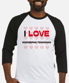 I LOVE ENGINEERING TECHNICIANS Baseball Jersey