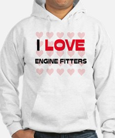 I LOVE ENGINE FITTERS Hoodie