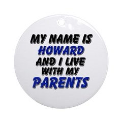 my name is howard and I live with my parents Ornam