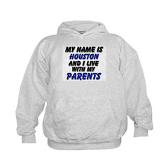my name is houston and I live with my parents Hoodie