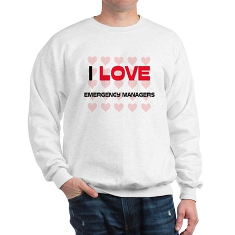 I LOVE EMERGENCY MANAGERS Sweatshirt