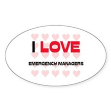 I LOVE EMERGENCY MANAGERS Oval Decal