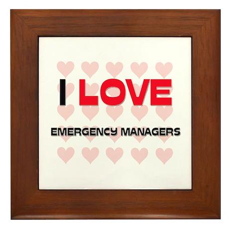 I LOVE EMERGENCY MANAGERS Framed Tile