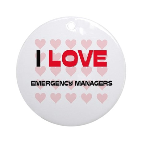 I LOVE EMERGENCY MANAGERS Ornament (Round)