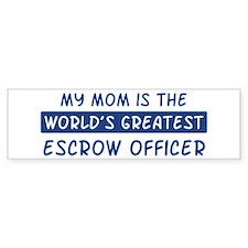 Escrow Officer Mom Bumper Bumper Sticker