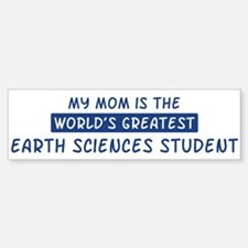 Earth Sciences Student Mom Bumper Bumper Bumper Sticker