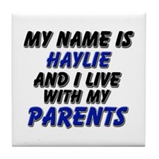 my name is haylie and I live with my parents Tile