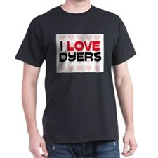 I LOVE DYERS T-Shirt