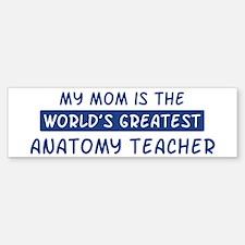 Anatomy Teacher Mom Bumper Bumper Bumper Sticker