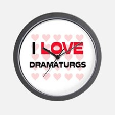 I LOVE DRAMATURGS Wall Clock