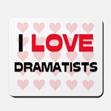 I LOVE DRAMATISTS Mousepad