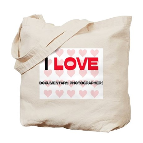 I LOVE DOCUMENTARY PHOTOGRAPHERS Tote Bag