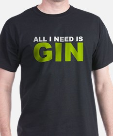 All I Need is Gin T-Shirt