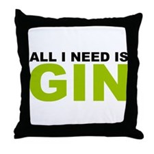 All I Need is Gin Throw Pillow