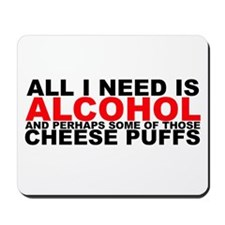 All I Need is Alcohol Mousepad