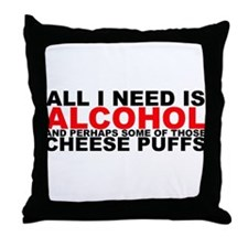 All I Need is Alcohol Throw Pillow