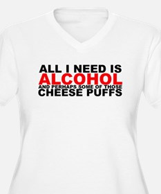 All I Need is Alcohol T-Shirt