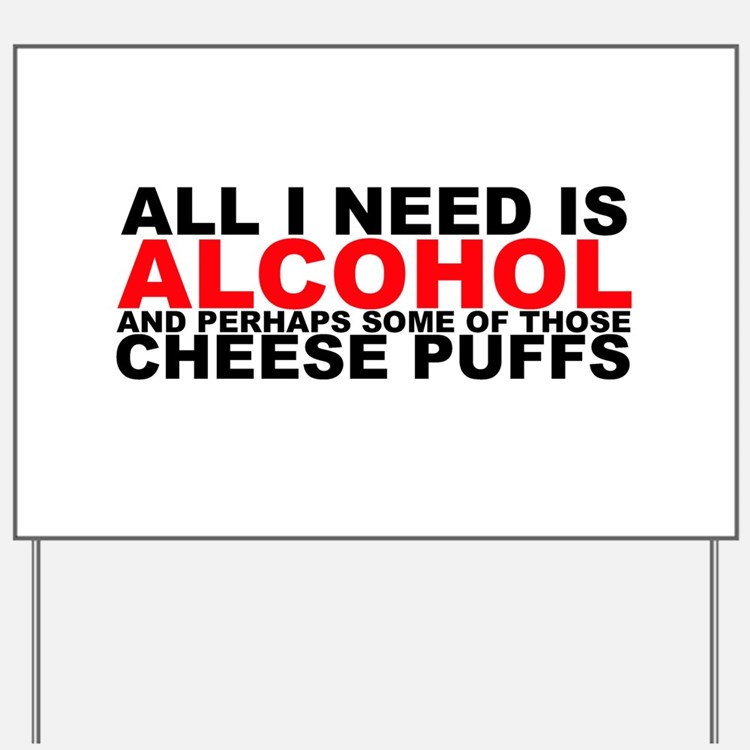 All I Need is Alcohol Yard Sign