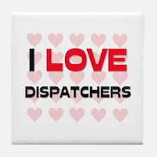 I LOVE DISPATCHERS Tile Coaster