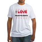 I LOVE DIALECTOLOGISTS Fitted T-Shirt