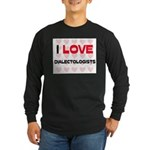 I LOVE DIALECTOLOGISTS Long Sleeve Dark T-Shirt