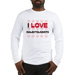 I LOVE DIALECTOLOGISTS Long Sleeve T-Shirt