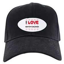 I LOVE DESKTOP PUBLISHERS Baseball Hat