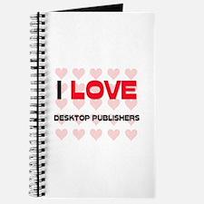I LOVE DESKTOP PUBLISHERS Journal