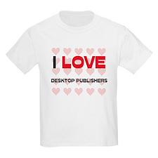 I LOVE DESKTOP PUBLISHERS T-Shirt
