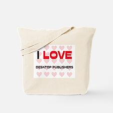 I LOVE DESKTOP PUBLISHERS Tote Bag