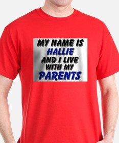 my name is hallie and I live with my parents T-Shirt