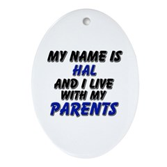 my name is hal and I live with my parents Ornament