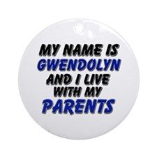 my name is gwendolyn and I live with my parents Or